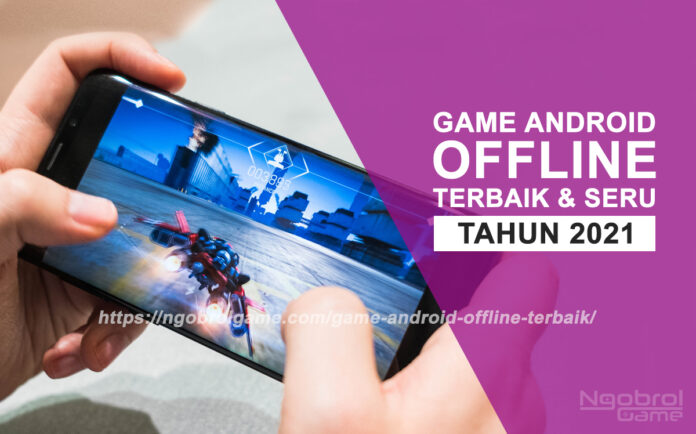 Game Android Offline Terbaik 2021